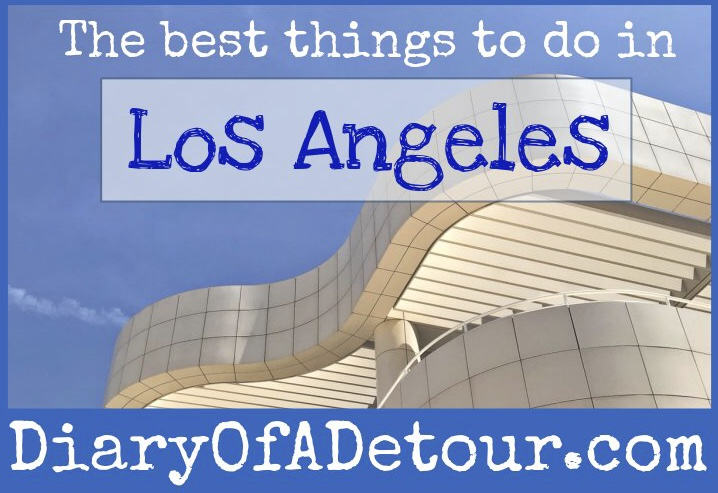 Best things to do in la diary of a detour travel for Things to do and see in los angeles